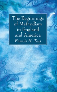 Cover The Beginnings of Methodism in England and America