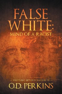 Cover False White: Mind of a Racist