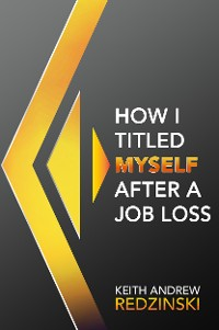 Cover How I Titled Myself After a Job Loss