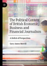 Cover The Political Content of British Economic, Business and Financial Journalism