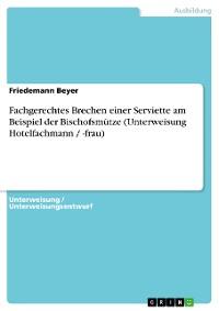 Cover Fachgerechtes Brechen einer Serviette am Beispiel der Bischofsmütze (Unterweisung Hotelfachmann / -frau)