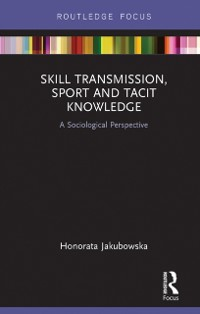 Cover Skill Transmission, Sport and Tacit Knowledge
