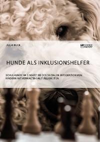 Cover Hunde als Inklusionshelfer. Schulhunde im Einsatz bei der sozialen Integration von Kindern mit Verhaltensauffälligkeiten
