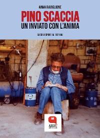 Cover Pino Scaccia, un inviato con l'anima