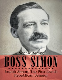 Cover Boss Simon: Joseph Simon: The First Jewish Republican Senator