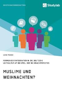 Cover Muslime und Weihnachten? Formen der Integration in die deutsche Leitkultur am Beispiel des Weihnachtsfestes
