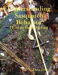 Cover Understanding Sasquatch Behavior:  How to Find Bigfoot