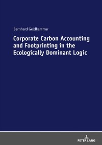 Cover Corporate Carbon Accounting and Footprinting in the Ecologically Dominant Logic
