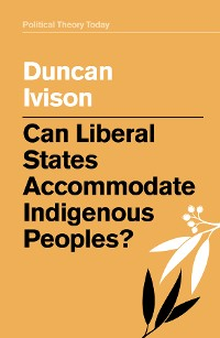 Cover Can Liberal States Accommodate Indigenous Peoples?