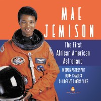 Cover Mae Jemison : The First African American Astronaut | Women Astronaut Book Grade 3 | Children's Biographies