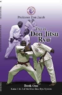 Cover This is Don Jitsu Ryu Book One Katas 1 & 2 of the Don Jitsu Ryu System