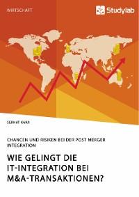 Cover Wie gelingt die IT-Integration bei M&A-Transaktionen? Chancen und Risiken bei der Post Merger Integration