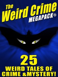 Cover Weird Crime MEGAPACK (R): 25 Weird Tales of Crime and Mystery!