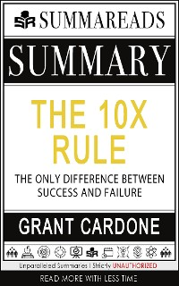 Cover Summary of The 10X Rule: The Only Difference Between Success and Failure by Grant Cardone
