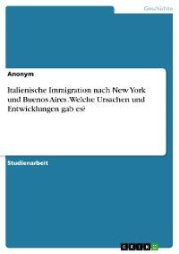 Cover Italienische Immigration nach New York und Buenos Aires. Welche Ursachen und Entwicklungen gab es?