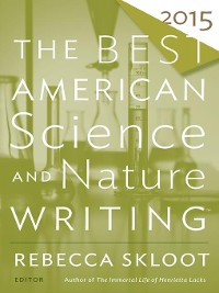 Cover The Best American Science and Nature Writing 2015