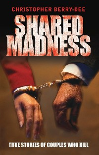 Cover Shared Madness - True Stories of Couple Who Kill