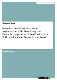 Cover Inwiefern beeinflusst Kontakt zu Asylbewerbern die Einstellung von Deutschen gegenüber diesen? Und welche Rolle spielen dabei Empathie und Angst?