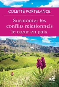 Cover Surmonter les conflits relationnels le coeur en paix
