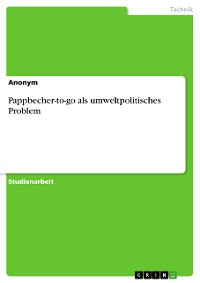 Cover Pappbecher-to-go als umweltpolitisches Problem