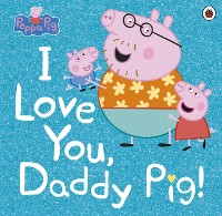 Cover Peppa Pig: I Love You, Daddy Pig