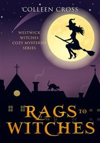 Cover Rags to Witches : A Westwick Corners Cozy Mystery