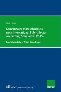 Cover Kommunaler Jahresabschluss nach International Public Sector Accounting Standards (IPSAS) am Beispiel der Stadt Leverkusen