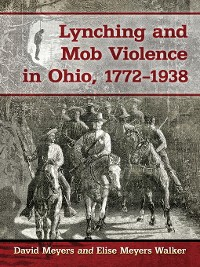 Cover Lynching and Mob Violence in Ohio, 1772-1938