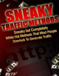 Cover Sneaky Traffic Methods - Sneaky But Completely White Hat Methods That Most People Overlook to Generate Traffic