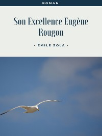 Cover Son Excellence Eugène Rougon