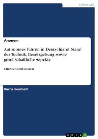 Cover Autonomes Fahren in Deutschland. Stand der Technik, Gesetzgebung sowie gesellschaftliche Aspekte