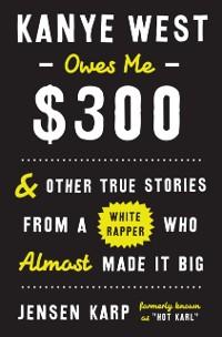 Cover Kanye West Owes Me $300