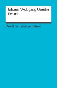 Cover Lektüreschlüssel. Johann Wolfgang Goethe: Faust I