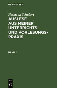 Cover Hermann Schubert: Auslese aus meiner Unterrichts- und Vorlesungspraxis. Band 1