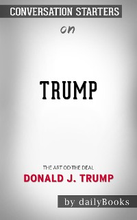 Cover Trump: The Art of the Deal​​​​​​​ by Donald J. Trump​​​​​​​ | Conversation Starters