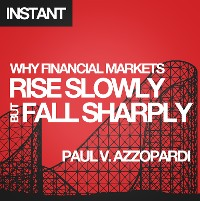 Cover Why Financial Markets Rise Slowly but Fall Sharply