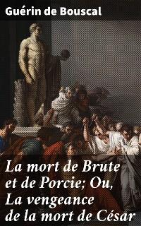 Cover La mort de Brute et de Porcie; Ou, La vengeance de la mort de César