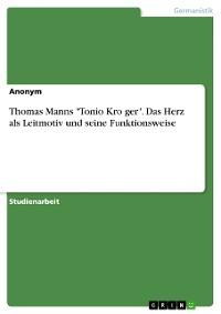 """Cover Thomas Manns """"Tonio Kröger"""". Das Herz als Leitmotiv und seine Funktionsweise"""