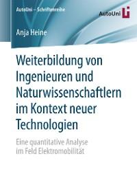 Cover Weiterbildung von Ingenieuren und Naturwissenschaftlern im Kontext neuer Technologien