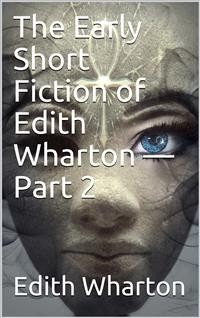 Cover The Early Short Fiction of Edith Wharton — Part 2