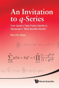 """Cover Invitation To Q-series, An: From Jacobi's Triple Product Identity To Ramanujan's """"Most Beautiful Identity"""""""