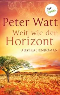 Cover Weit wie der Horizont: Die große Australien-Saga - Band 1