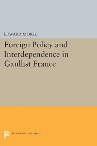 Cover Foreign Policy and Interdependence in Gaullist France