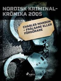 Cover Charles Manson - frälsare eller förgörare