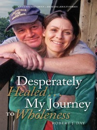 Cover Desperately Healed...My Journey to Wholeness