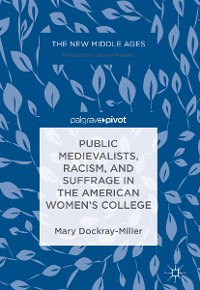 Cover Public Medievalists, Racism, and Suffrage in the American Women's College
