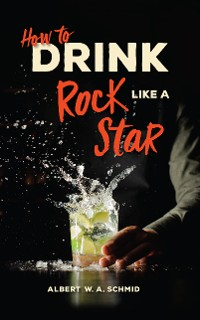 Cover How to Drink Like a Rock Star