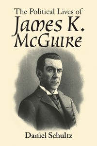 Cover The Political Lives of James K. Mcguire