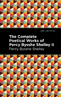 Cover The Complete Poetical Works of Percy Bysshe Shelley Volume II
