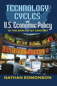 Cover Technology Cycles and U.S. Economic Policy in the Early 21st Century